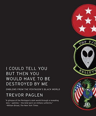 I Could Tell You but Then You Would Have to Be Destroyed by Me By Paglen, Trevor